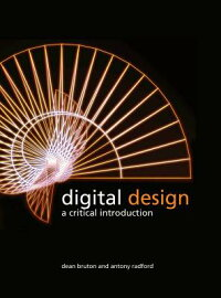 DigitalDesign:ACriticalIntroduction[DeanBruton]