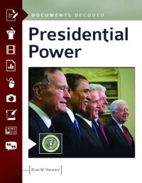 PresidentialPower:DocumentsDecoded[BrianM.Harward]