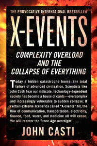 X-Events:ComplexityOverloadandtheCollapseofEverything[JohnL.Casti]
