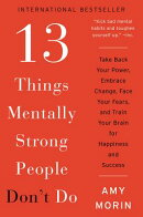 13 Things Mentally Strong People Don't Do: Take Back Your Power, Embrace Change, Face Your Fears, an