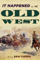 It Happened in the Old West: Remarkable Events That Shaped History