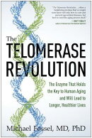 The Telomerase Revolution: The Enzyme That Holds the Key to Human Aging and Will Lead to Longer, Hea