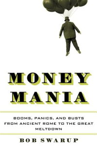 MoneyMania:Booms,Panics,andBustsfromAncientRometotheGreatMeltdown[BobSwarup]