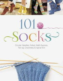 101 Socks: Circular Needles, Felted, Addi-Express, Toe Up, Crocheted, and Spiral Knit