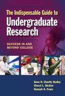 The Indispensable Guide to Undergraduate Research: Success in and Beyond College