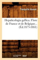 Hepaticologia Gallica. Flore de France Et de Belgique (Ed.1875-1881)