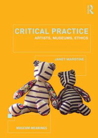 CriticalPractice:Artists,Museums,Ethics[JanetMarstine]