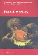Food and Morality: Proceedings of the Oxford Symposium on Food and Cookery 2007