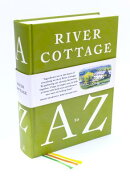 River Cottage A to Z: Our Favourite Ingredients, & How to Cook Them