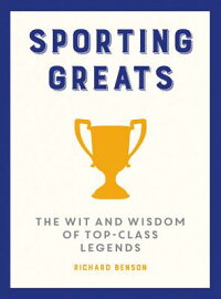 SportingGreats:TheWitandWisdomofTop-ClassLegends[RichardBenson]