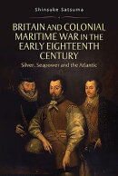 Britain and Colonial Maritime War in the Early Eighteenth Century: Silver, Seapower and the Atlantic
