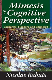 MimesisinaCognitivePerspective:Mallarme,Flaubert,andEminescu