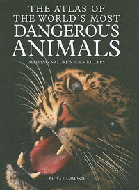 TheAtlasoftheWorld'sMostDangerousAnimals:MappingNature'sBornKillers[PaulaHammond]