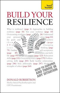 Resilience-HowtoSurviveandThriveinAnySituationaTeachYourselfGuide[Robertson]