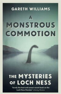 AMonstrousCommotion:TheMysteriesofLochNess[GarethWilliams]