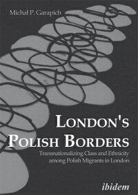 London'sPolishBorders:TransnationalizingClassandEthnicityAmongPolishMigrantsinLondon[MichalP.Garapich]