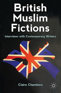 BritishMuslimFictions:InterviewswithContemporaryWriters[ClaireChambers]