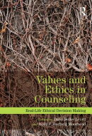 Values and Ethics in Counseling: Real-Life Ethical Decision Making