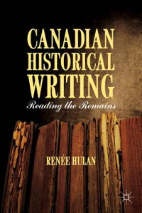 CanadianHistoricalWriting:ReadingtheRemains[ReneeHulan]