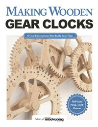 MakingWoodenGearClocks:6CoolContraptionsThatReallyKeepTime[EditorsofScrollSawWoodworking&Craf]