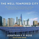 The Well-Tempered City: What Modern Science, Ancient Civilizations, and Human Nature Teach Us about
