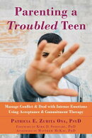 Parenting a Troubled Teen: Manage Conflict and Deal with Intense Emotions Using Acceptance and Commi