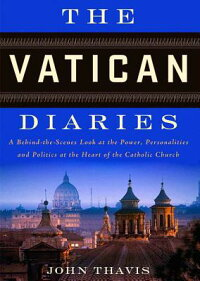 TheVaticanDiaries:ABehind-The-ScenesLookatthePower,Personalities,andPoliticsattheHeart[JohnThavis]