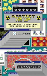 RestartMeUp:TheUnauthorized,Un-AccurateOralHistoryofWindows95[LesleyTsina]