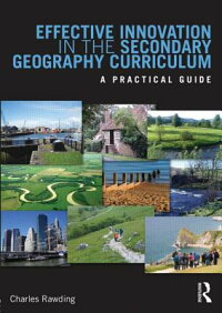 EffectiveInnovationintheSecondaryGeographyCurriculum:APracticalGuide[CharlesRawding]