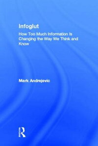 Infoglut:HowTooMuchInformationIsChangingtheWayWeThinkandKnow[MarkAndrejevic]