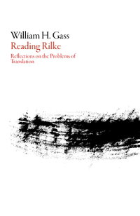 ReadingRilke:ReflectionsontheProblemsofTranslation[WilliamH.Gass]