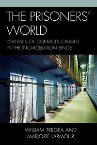 Prisoners'World:PortraitsofConvictsCaughtintheIncarcerationBinge[WilliamS.Tregea]