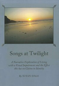 SongsatTwilight:ANarrativeExplorationofLivingwithaVisualImpairmentandtheEffectThisHa[SusanDale]
