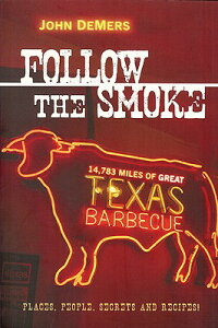 FollowtheSmoke:14,783MilesofGreatTexasBarbecue[JohnDeMers]