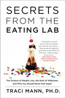 Secrets from the Eating Lab: The Science of Weight Loss, the Myth of Willpower, and Why You Should N