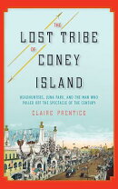 The Lost Tribe of Coney Island: Headhunters, Luna Park, and the Man Who Pulled Off the Spectacle of