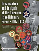 Organization and Insignia of the American Expeditionary Force: 1917-1923
