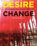 Desire Change: Contemporary Feminist Art in Canada