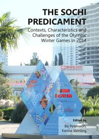 TheSochiPredicament:Contexts,CharacteristicsandChallengesoftheOlympicWinterGamesin2014[BoPetersson]