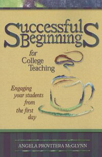 SuccessfulBeginningsforCollegeTeaching:EngagingYourStudentsfromtheFirstDay[AngelaProvitera-Mcglynn]