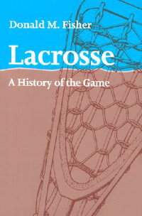 Lacrosse:_A_History_of_the_Gam