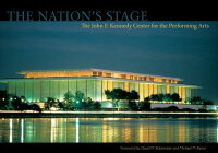 TheNation'sStage:TheJohnF.KennedyCenterforthePerformingArts,1971-2011