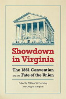 Showdown in Virginia: The 1861 Convention and the Fate of the Union
