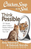 Chicken Soup for the Soul: Think Possible: 101 Stories about Using a Positive Attitude to Improve Yo