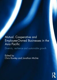 Mutual,CooperativeandEmployee-OwnedBusinessesintheAsiaPacific:Diversity,ResilienceandSus[ChrisRowley]