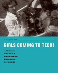 GirlsComingtoTech!:AHistoryofAmericanEngineeringEducationforWomen[AmySueBix]