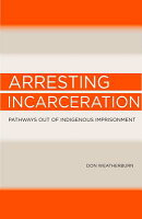 Arresting Incarceration: Pathways Out of Indigenous Imprisonment