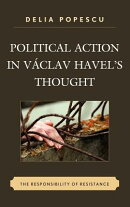 Political Action in Vaclav Havel's Thought: The Responsibility of Resistance