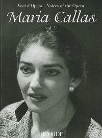 MariaCallas-Volume1-VoicesoftheOperaSeries:AriaCollectionswithInterpretations