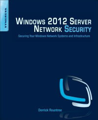 Windows2012ServerNetworkSecurity:SecuringYourWindowsNetworkSystemsandInfrastructure[DerrickRountree]